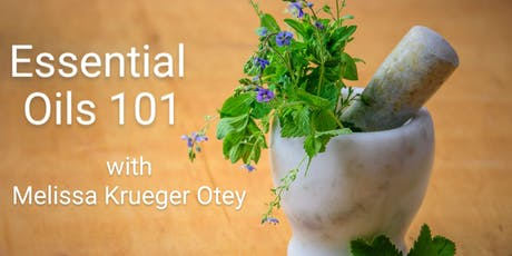 ESSENTIAL OILS 101 with Melissa Krueger Otey tickets