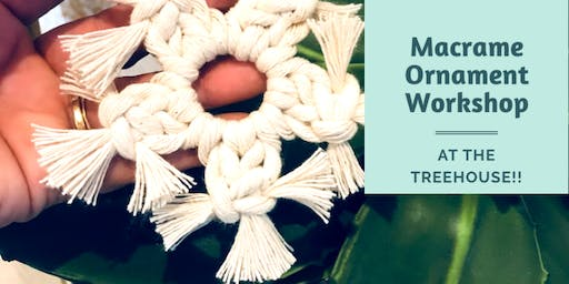 Macrame Ornament Workshop at the Treehouse!