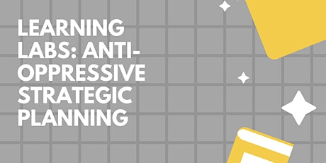 Learning Labs: Anti-oppressive Strategic Planning tickets