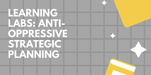 Learning Labs: Anti-oppressive Strategic Planning