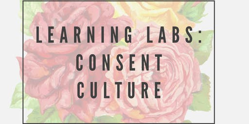 Learning Labs: Consent Culture
