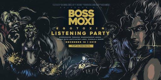 Boss Moxi 'Egotoxin' Listening Party
