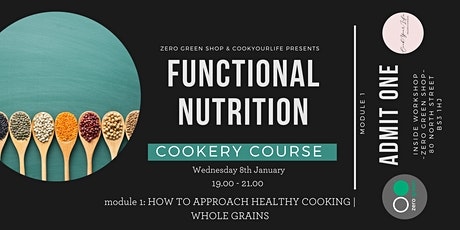 Functional Nutrition Cookery Course | Module 1 : HOW TO APPROACH HEALTHY COOKING |  WHOLE GRAINS  tickets