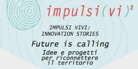 Future is calling. Idee e progetti per riconnettere il territorio tickets