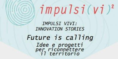 Future is calling. Idee e progetti per riconnettere il territorio