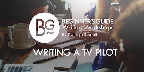 Beginner's Guide Writing Workshop: Writing a TV Pilot tickets