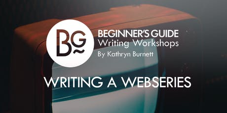 Beginner's Guide Writing Workshop: Writing a Webseries tickets