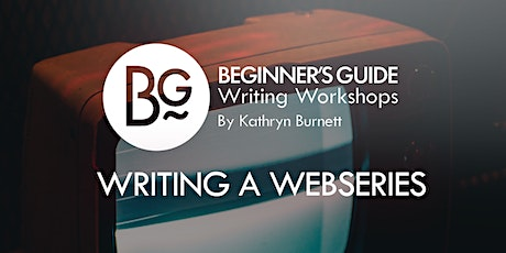 Beginner's Guide Writing Workshop: Writing a Webseries tickets