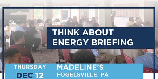 Think About Energy Briefing - Fogelsville, December 12, 2019