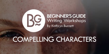 Beginner's Guide Writing Workshop: Creating Compelling Characters tickets