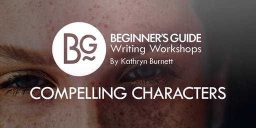 Beginner's Guide Writing Workshop: Creating Compelling Characters