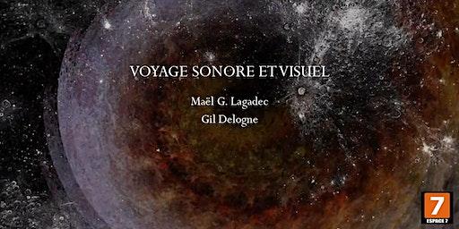 Voyage Sonore et Visuel ✩Gil Delogne ✩Maël G. Lagadec