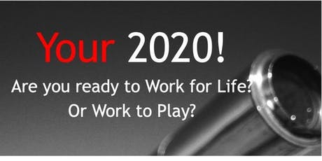 Your 2020! Work For Life or Work To Play? tickets