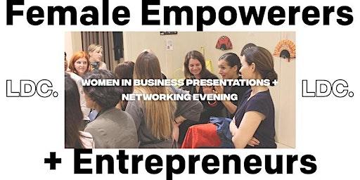 Female Empowerers + Entrepreneurs: Women in Business Networking