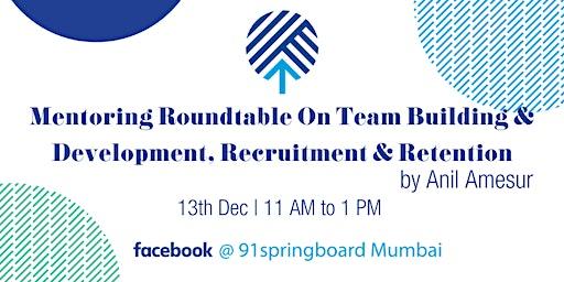 Mentoring Roundtable on Team Building & Development, Hiring & Retention