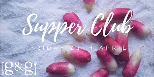 Gluts & Gluttony Seasonal Supper Club - 24th April