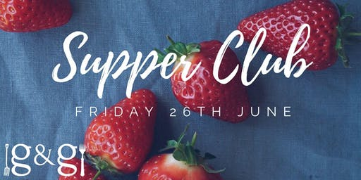 Gluts & Gluttony Seasonal Supper Club - 26th June