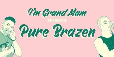I'm Grand Mam presents PURE BRAZEN tickets