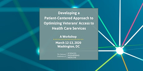 Developing a Patient-Centered Approach to Optimizing Veterans' Access to Health Care Services: A Workshop tickets