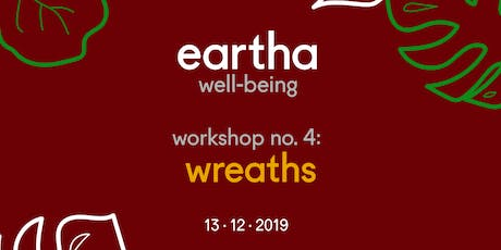Eartha Well Being, Workshop 4: Wreaths tickets
