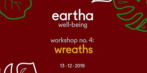 Eartha Well Being, Workshop 4: Wreaths