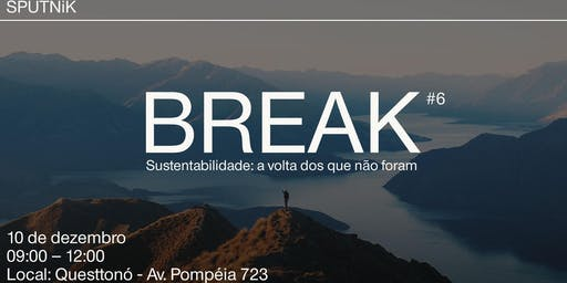 Break Sputnik #6 Sustentabilidade - A Volta Dos Que Não Foram