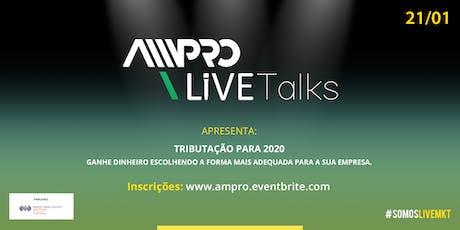 AMPRO LIVE TALKS -TRIBUTAÇÃO PARA 2020 - Ganhe dinheiro escolhendo a forma mais adequada para a sua empresa bilhetes