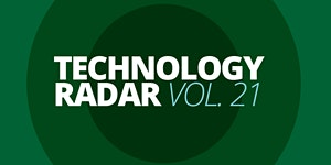 ThoughtWorks: Technology Radar Vol. 21