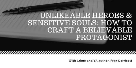 Unlikeable Heroes & Sensitive Souls:  How to Craft a Believable Protagonist tickets
