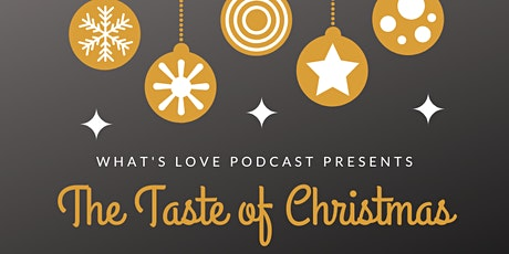 What's Love Podcast Dinner: The Taste of Christmas tickets