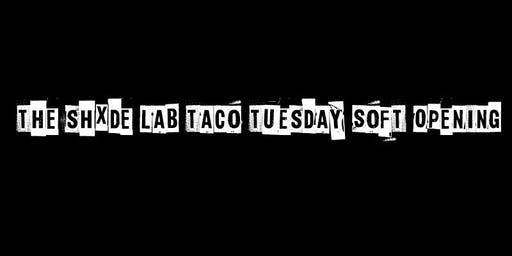 The Shxde Lab Taco Tuesday Soft Opening