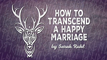 """""""How to Transcend a Happy Marriage"""""""