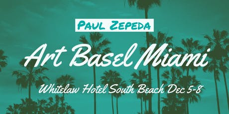Paul Zepeda Art Basel Miami Event at Whitelaw Hotel South Beach tickets