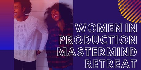 Women in Production Mastermind Retreat tickets
