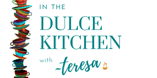 In the Dulce Kitchen with Teresa