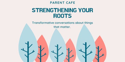 Parent Cafe: Strengthening Your Roots