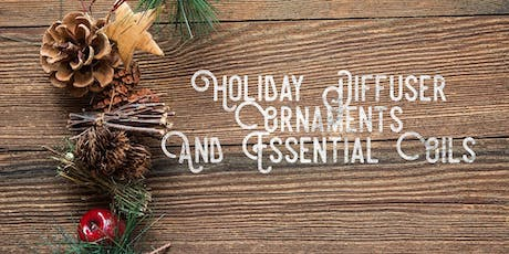 Holiday Diffuser Ornaments and Oils tickets