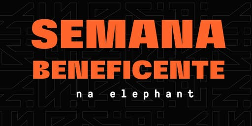 Semana Beneficente na Elephant