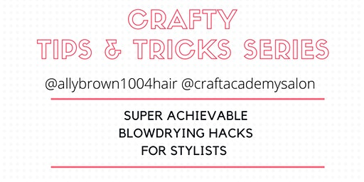 CRAFTY TIPS & TRICKS SERIES Super Achievable Blowdrying Hacks for Stylists