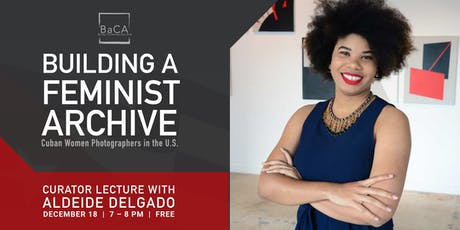 Curator Lecture with Aldeide Delgado for Building a Feminist Archive Cuban Women Photographers in the U.S. Exhibit tickets