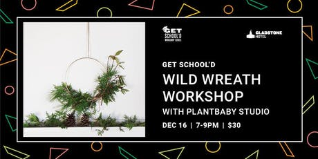 Get School'd: Wild Wreath Workshop with Plantbaby Studio tickets