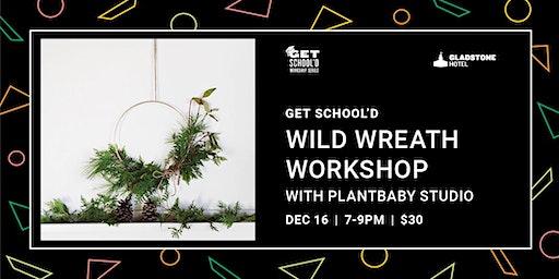 Get School'd: Wild Wreath Workshop with Plantbaby Studio