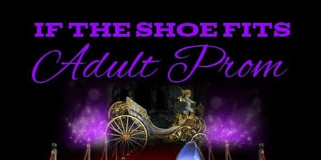 If the Shoe Fits, Adult Prom tickets