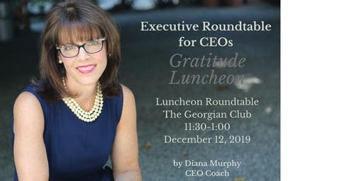 December 12th(Thur) Luncheon-Executive Roundtable--Hosted by Exec. Coach Diana Murphy
