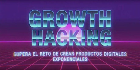 Growth Hacking: Supera el reto de crear productos digitales exponenciales entradas