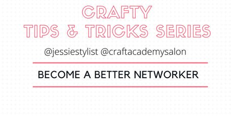 CRAFTY TIPS & TRICKS SERIES     Become A Better Networker tickets