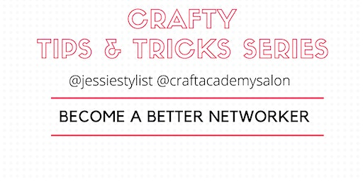 CRAFTY TIPS & TRICKS SERIES     Become A Better Networker