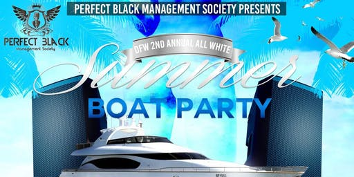 "DFW's 2nd Annual ""All White"" Summer Boat Party"