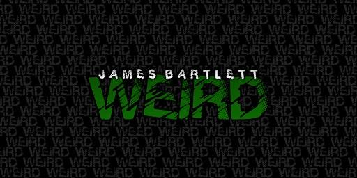 James Bartlett: WEIRD