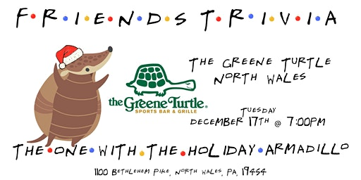 "Friends  Trivia ""TOW The Holiday Armadillo"" at Greene Turtle North Wales"